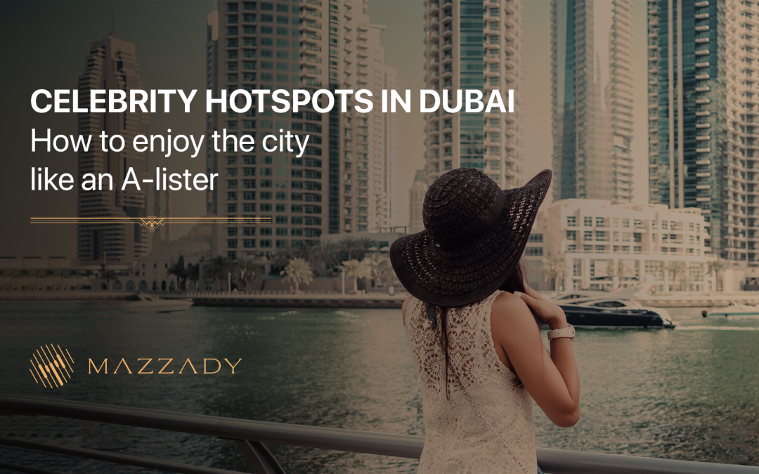 Celebrity hotspots in Dubai: How to enjoy the city like an A-lister